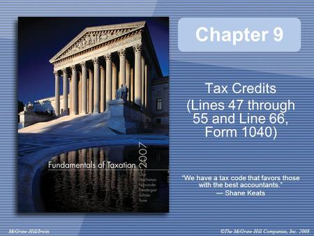 "©The McGraw-Hill Companies, Inc. 2008McGraw-Hill/Irwin Chapter 9 Tax Credits (Lines 47 through 55 and Line 66, Form 1040) ""We have a tax code that favors."
