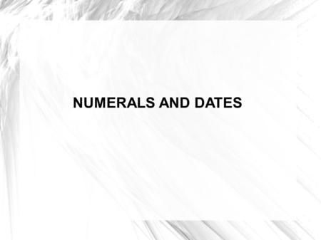 NUMERALS AND DATES. Cardinal numbers (one, two,... a hundred) When writing in words or reading, a number composed of three or more figures we place and.