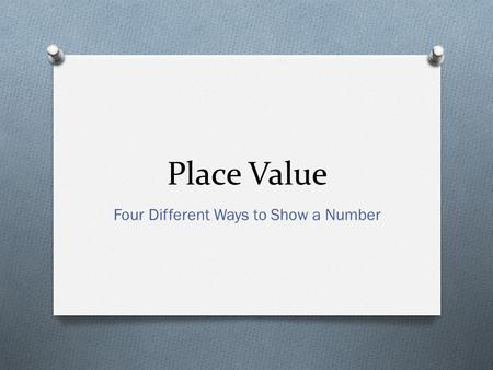 Place Value Four Different Ways to Show a Number.