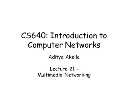 CS640: Introduction to Computer Networks
