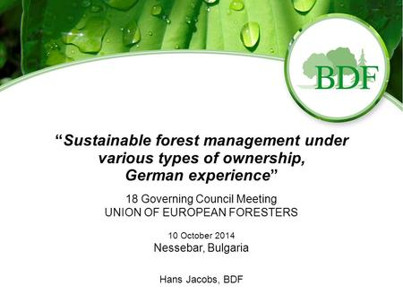 """Sustainable forest management under various types of ownership, German experience"" 18 Governing Council Meeting UNION OF EUROPEAN FORESTERS 10 October."