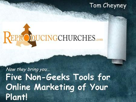 Now they bring you… Five Non-Geeks Tools for Online Marketing of Your Plant! Tom Cheyney.