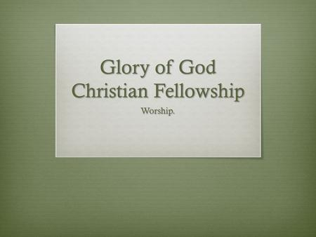 Glory of God Christian Fellowship Worship.. Facing the New Year Philippians 3:12-14.