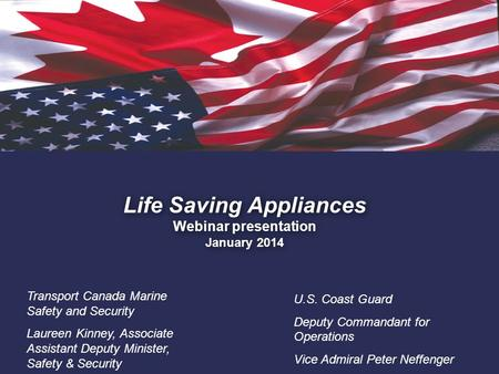 1. Life Saving Appliances Webinar presentation January 2014 Transport Canada Marine Safety and Security Laureen Kinney, Associate Assistant Deputy Minister,