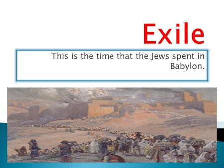 This is the time that the Jews spent in Babylon..