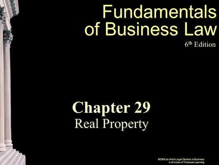 ©2005 by West Legal Studies in Business A Division of Thomson Learning Fundamentals of Business Law 6 th Edition Chapter 29 Real Property.