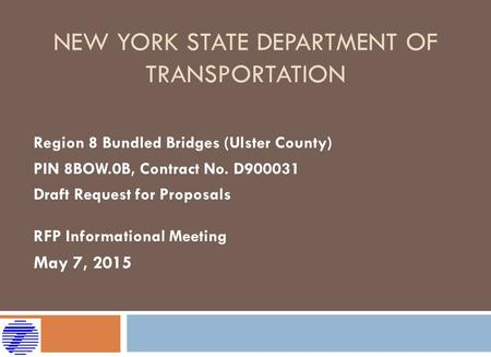 NEW YORK STATE DEPARTMENT OF TRANSPORTATION Region 8 Bundled Bridges (Ulster County) PIN 8BOW.0B, Contract No. D900031 Draft Request for Proposals RFP.