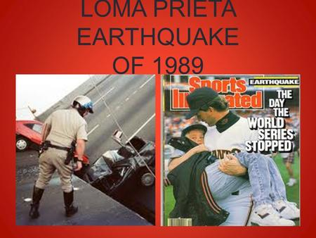 LOMA PRIETA EARTHQUAKE OF 1989. WHAT WAS IT? The Loma Prieta earthquake, also known as the World Series earthquake, was a major earthquake that struck.