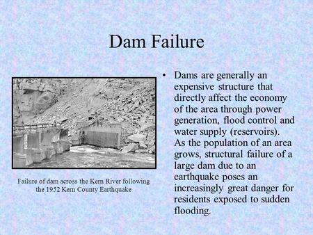 Dam Failure Dams are generally an expensive structure that directly affect the economy of the area through power generation, flood control and water supply.