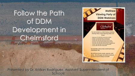 Presented by Dr. Kristan Rodriguez, Assistant Superintendent of Schools Follow the Path of DDM Development in Chelmsford.