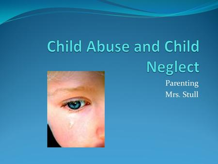 Parenting Mrs. Stull ://www.youtube.com/watch?v=jrBCiXqv1H U.