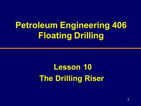 Petroleum Engineering 406 Floating Drilling