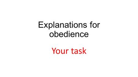Explanations for obedience Your task. Agency Theory is one possible explanation for obedience proposed by Milgram Evaluation point 1 Agency theory says.