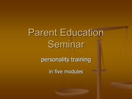 Parent Education Seminar personality training in five modules.