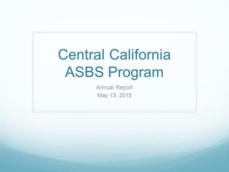 Central California ASBS Program Annual Report May 13, 2015.