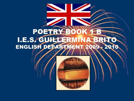 POETRY BOOK 1 B I.E.S. GUILLERMINA BRITO ENGLISH DEPARTMENT 2009 - 2010.