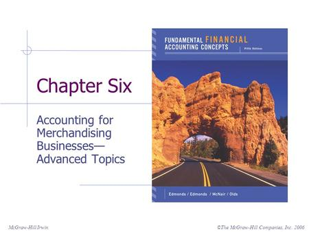 ©The McGraw-Hill Companies, Inc. 2006McGraw-Hill/Irwin Chapter Six Accounting for Merchandising Businesses— Advanced Topics.