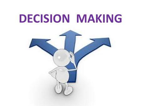DECISION MAKING.