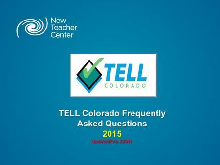 TELL Colorado Frequently Asked Questions 2015 Updated Feb. 22015.
