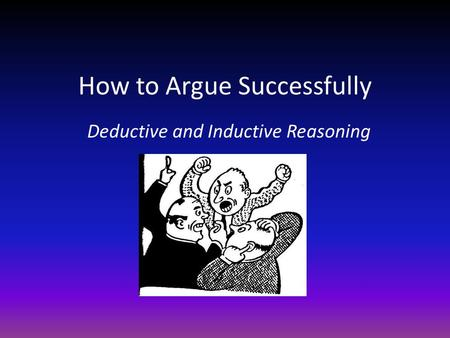How to Argue Successfully Deductive and Inductive Reasoning.