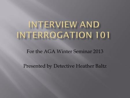 For the AGA Winter Seminar 2013 Presented by Detective Heather Baltz.