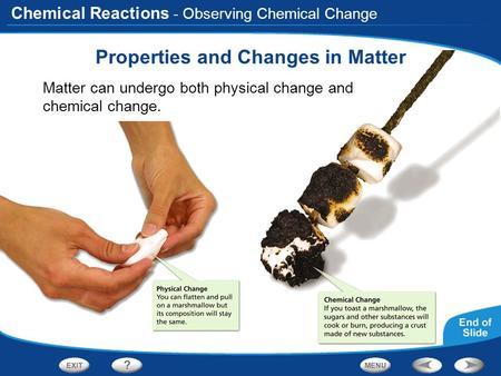 Chemical Reactions - Observing Chemical Change Properties and Changes in Matter Matter can undergo both physical change and chemical change.
