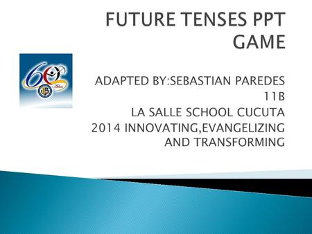 ADAPTED BY:SEBASTIAN PAREDES 11B LA SALLE SCHOOL CUCUTA 2014 INNOVATING,EVANGELIZING AND TRANSFORMING.