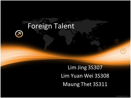 Foreign Talent Lim Jing 3S307 Lim Yuan Wei 3S308 Maung Thet 3S311.