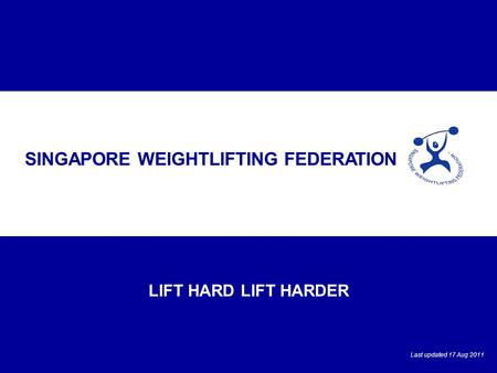 COVER LIFT HARD LIFT HARDER SINGAPORE WEIGHTLIFTING FEDERATION Last updated 17 Aug 2011.