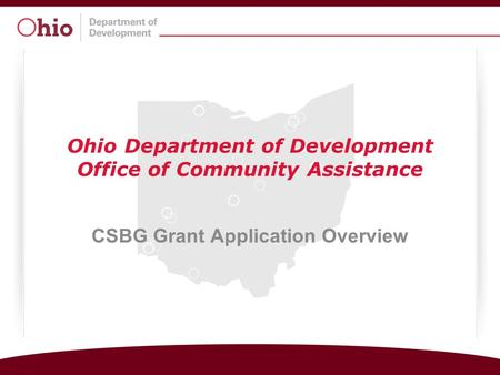 Ohio Department of Development Office of Community Assistance CSBG Grant Application Overview.