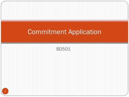 BD501 Commitment Application 1. Overview User Interface Purpose Authorizations Commitment Application Getting Started Navigating Home, Create Request,