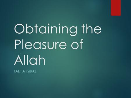 Obtaining the Pleasure of Allah TALHA IQBAL The Benefits of Seeking Allah's Pleasure  Allah will increase your wealth when one gives Zakat or Sadaqah.