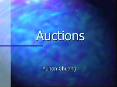 Auctions Yunon Chuang. What are auctions? n Auction Markets: –traders transact directly against the orders of other traders by communication through a.