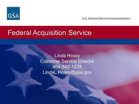 Federal Acquisition Service U.S. General Services Administration Linda Hosey Customer Service Director 904-542-1278