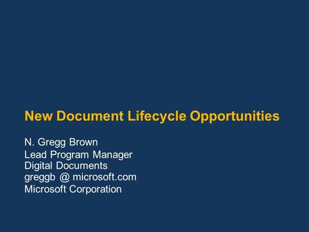 New Document Lifecycle Opportunities N. Gregg Brown Lead Program Manager Digital Documents microsoft.com Microsoft Corporation.