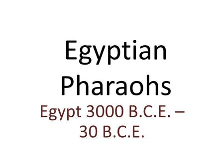 Egyptian Pharaohs Egypt 3000 B.C.E. – 30 B.C.E.. Pharaoh The Rulers who controlled Egypt from the Old Kingdom, Middle Kingdom, to the New Kingdom.