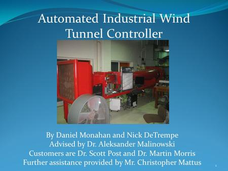 Automated Industrial Wind Tunnel Controller By Daniel Monahan and Nick DeTrempe Advised by Dr. Aleksander Malinowski Customers are Dr. Scott Post and Dr.