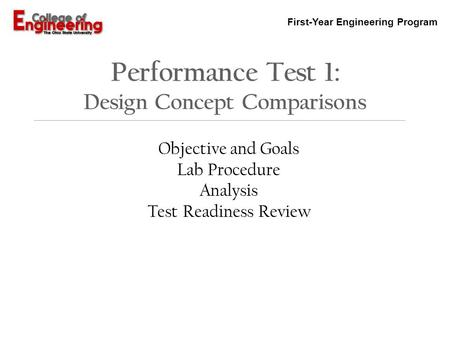 First-Year Engineering Program Performance Test 1: Design Concept Comparisons Objective and Goals Lab Procedure Analysis Test Readiness Review.