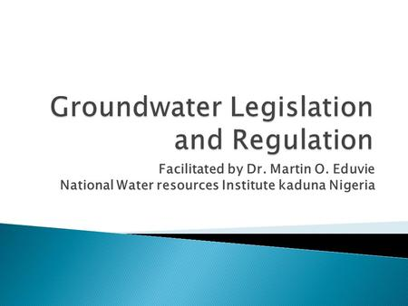 Facilitated by Dr. Martin O. Eduvie National Water resources Institute kaduna Nigeria.