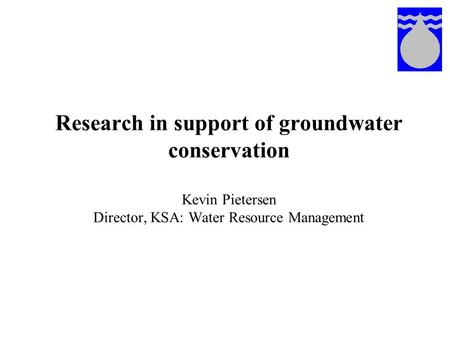 Research in support of groundwater conservation Kevin Pietersen Director, KSA: Water Resource Management.