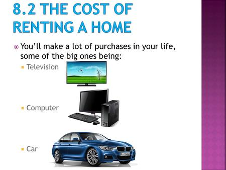  You'll make a lot of purchases in your life, some of the big ones being:  Television  Computer  Car.