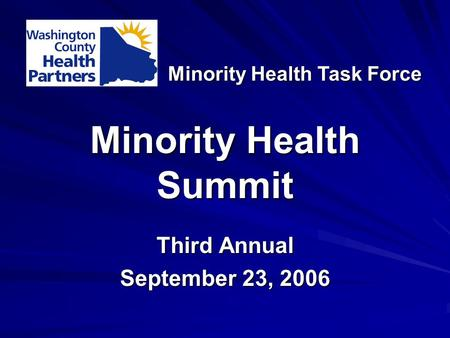 Minority Health Summit Third Annual September 23, 2006 Minority Health Task Force.