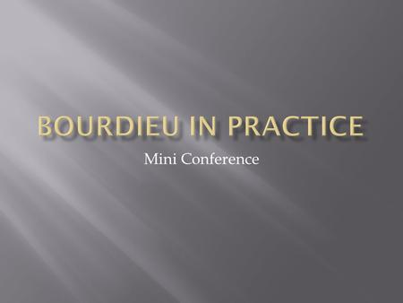Mini Conference.  Each of the panelists has taken Bourdieu's concept of practice as a starting point for exploring a certain field.