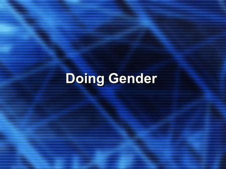 Doing Gender. Key Concepts We re-create gender meanings and gendered social structures when we act like men/women. We re-create gender meanings and gendered.