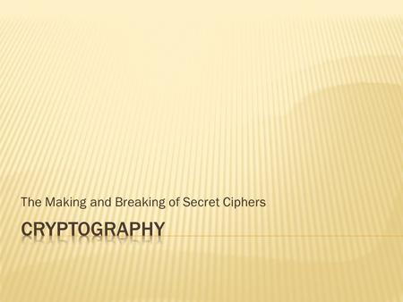 The Making and Breaking of Secret Ciphers. The next competition is scheduled for April 18 – 22, 2013