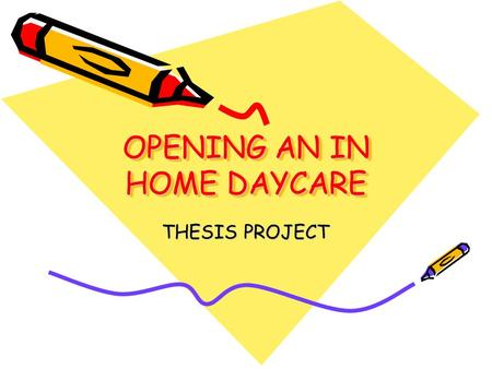 OPENING AN IN HOME DAYCARE THESIS PROJECT. PURPOSE To turn the first floor of a two family home into an In-home daycare This will respond to the need.