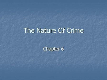 The Nature Of Crime Chapter 6. What Is A Crime? A crime is an act or omission of an act that is prohibited and punishable under federal statute. A crime.