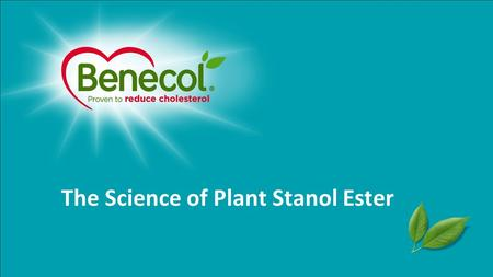 The Science of Plant Stanol Ester. Contents Background Plant stanol ester and LDL-cholesterol lowering Dose-response of plant stanol ester with high daily.
