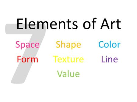 7 Elements of Art Space Form Shape Texture Value Color Line.