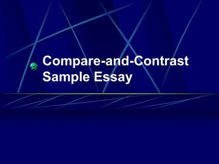 Compare-and-Contrast Sample Essay Elementary School and Middle School: The Differences and Similarities The title lets the reader know what two things.